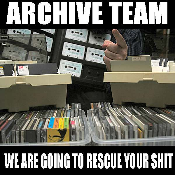 Archive Team — We are going to rescue your shit!